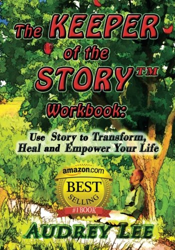 The Keeper of the Story Workbook: Use Story to Transform, Heal and Empower Your Life