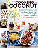 Baking with Coconut Oil Cooking with Coconut: 125 Recipes for Healthy Eating; Delicious Uses for Every Form: Oil, Flour, Water, Milk, Cream, Sugar, Dried & Shredded