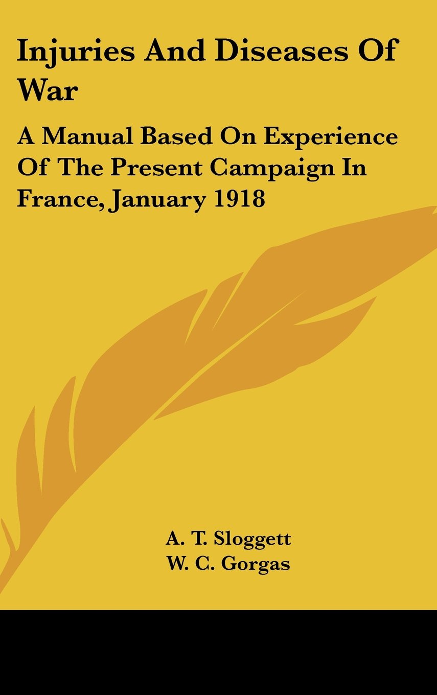 Read Online Injuries And Diseases Of War: A Manual Based On Experience Of The Present Campaign In France, January 1918 pdf epub