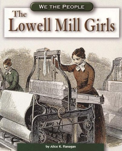 The Lowell Mill Girls (We the People: Industrial America)