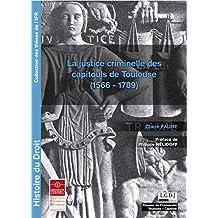 La justice criminelle des capitouls de Toulouse (1566-1789) (Thèses de l'IFR) (French Edition)
