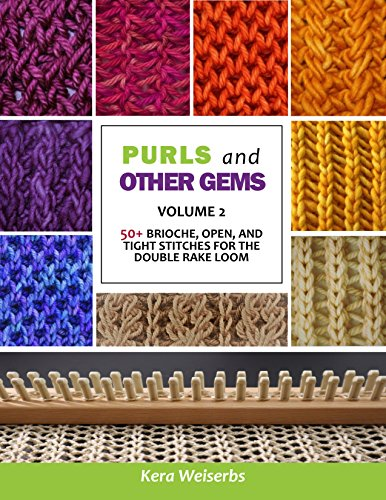 PURLS and OTHER GEMS (Volume 2): 50+ Brioche, Open, and Tight Stitches for the Double Rake -