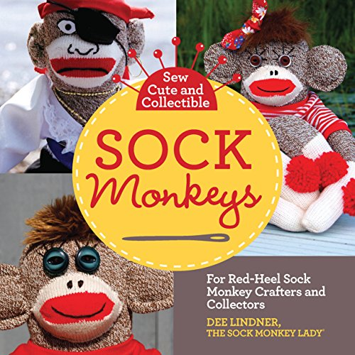 Sew Cute and Collectible Sock Monkeys: For Red-Heel Sock Monkey Crafters and Collectors (Embroidery Monkey Sock)