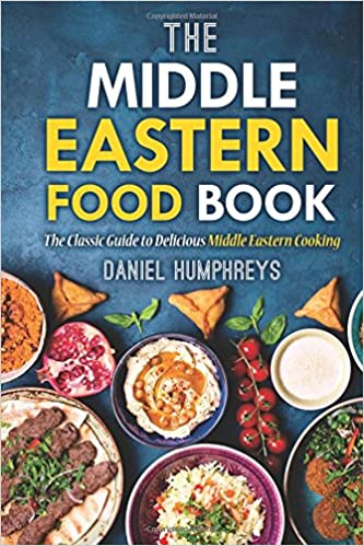 The middle eastern food book the classic guide to delicious the middle eastern food book the classic guide to delicious middle eastern cooking daniel humphreys 9781544770079 amazon books forumfinder Images