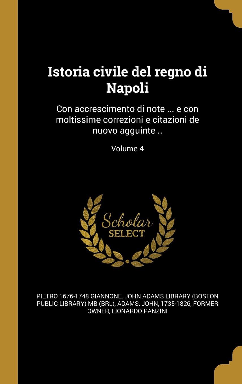 Istoria Civile del Regno Di Napoli: Con Accrescimento Di Note ... E Con Moltissime Correzioni E Citazioni de Nuovo Agguinte ..; Volume 4 (Italian Edition) pdf