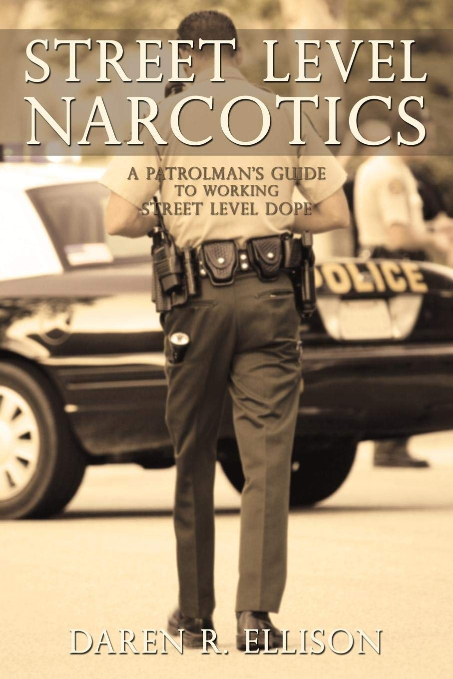 Street Level Narcotics: A Patrolman's Guide To Working Street Level Dope