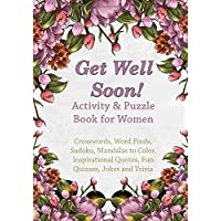 Get Well Soon! Activity & Puzzle Book for Women: Crosswords, Word Finds, Mandalas to Color, Sudoku, Inspirational Quotes, Quizes and Jokes