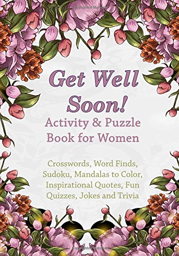 Get Well Soon! Activity & Puzzle Book for Women: Crosswords, Word Finds, Mandalas to Color, Sudoku, Inspirational Quotes, Quizes and Jokes (Get Well Soon Adult Activity Books) (Volume 2) PDF