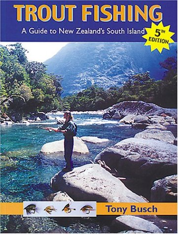 Trout Fishing: A Guide to New Zealand's South Island, 5th Edition (Fly Fishing International) (Best Trout Fishing In New Zealand)