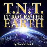 TNT: It Rocks the Earth   Claude Bristol