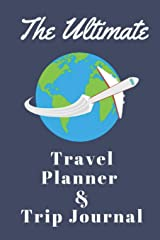 The Ultimate Travel Planner and Trip Planner: Checklists to Help You Pack and a Guided Journal to Write About Your Journey Paperback