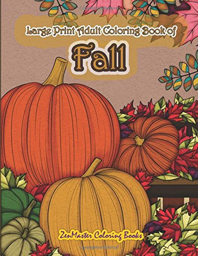 Large Print Adult Coloring Book of Fall: Simple and Easy Autumn Coloring Book for Adults with Fall Inspired Scenes and Designs for Stress Relief and (Easy Coloring Books For Adults) (Volume 14)