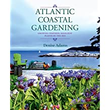 Atlantic Coastal Gardening (pb): Growing Inspired, Resilient Plants by the Sea