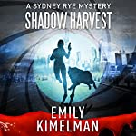 Shadow Harvest: A Sydney Rye Mystery, Book 7 | Emily Kimelman