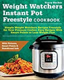 Weight Watchers Instant Pot Freestyle Cookbook: Simple Weight Watchers Recipes Freestyle for Your Pressure Cooker, Easy Recipes With Smart Points to Lose Weight Fast