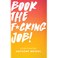 Book The Fucking Job!: A Guide for Actors