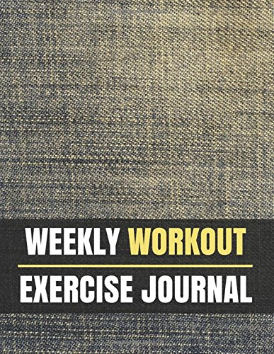 Weekly Workout Exercise Journal: Weekly Workout Exercise Journal book for women With Calendar 2018-2019 Weekly Workout Planner,Workout Goal, Workout (workout log & training journal) (Volume 1)