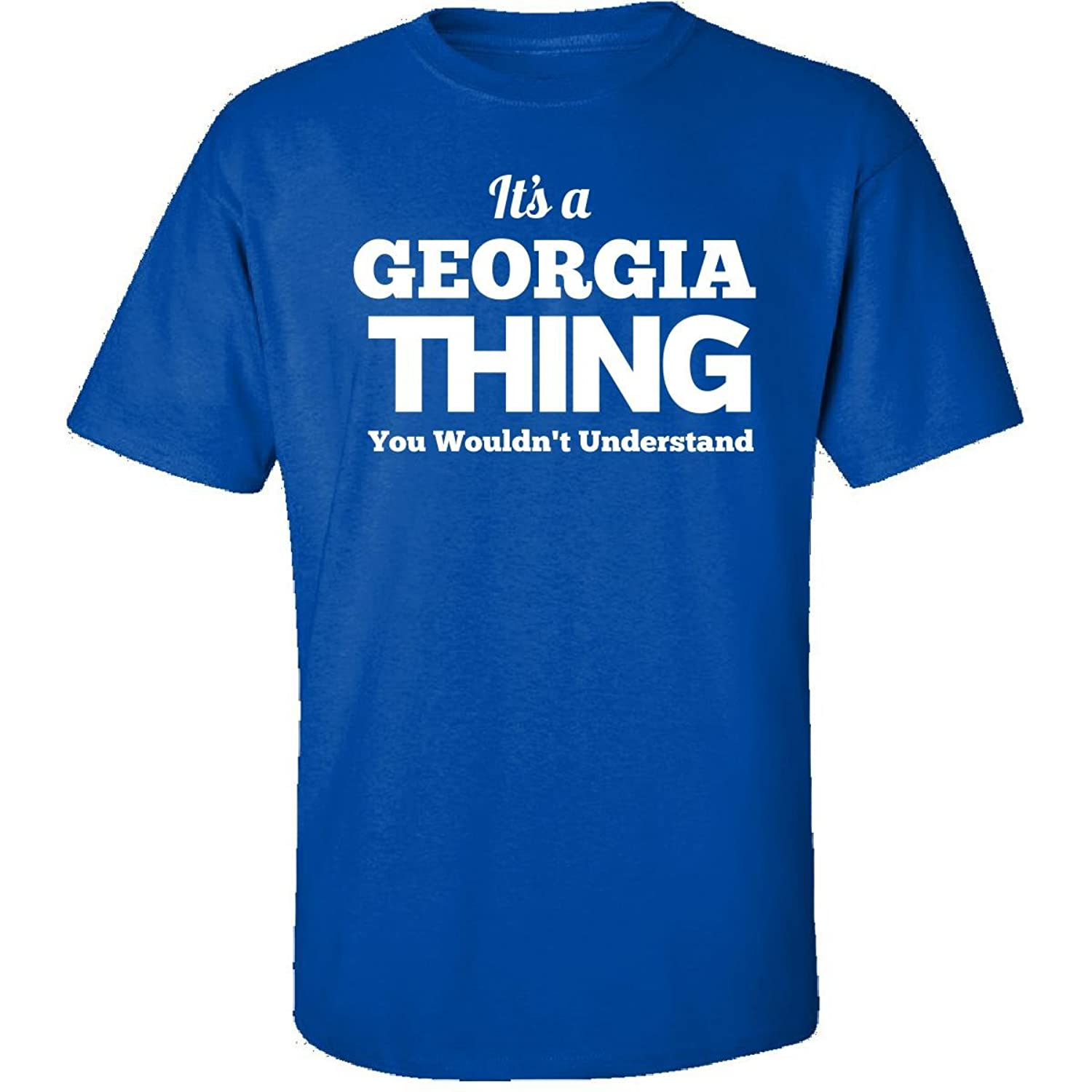 Its A Georgia Thing You Wouldnt Understand - Adult Shirt