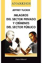 Milagros de Sector Privado y crímenes del Sector Público (Anarkhos) (Spanish Edition) Kindle Edition