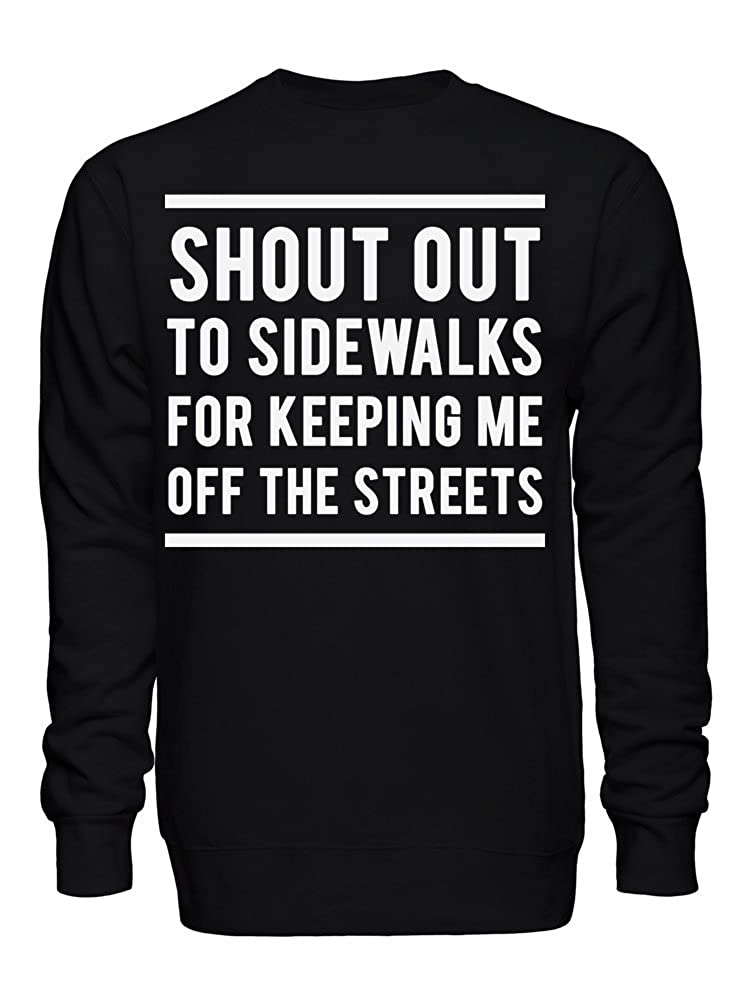 graphke Shout Out to Sidewalks for Keeping Me of The Streets Unisex Crew Neck Sweatshirt