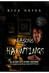 Reasons For Hauntings: A Step By Step Guide To Understanding Haunted Places Kindle Edition