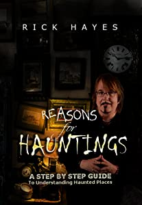 Reasons For Hauntings: A Step By Step Guide To Understanding Haunted Places