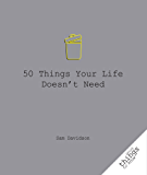 50 Things Your Life Doesn't Need (Good Things to Know)