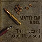 The Lives of Dexter Peterson [Explicit]