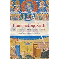 Illuminating Faith: The Eucharist in Medieval Life and Art: The Morgan Library & Museum