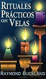 Rituales Practicos Con Velas = Practical Candleburning Rituals