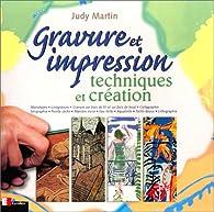 Gravure et impression : Techniques et création par Judy Martin