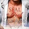 SEAL the Deal: Special Ops: Homefront Series # 1 Audiobook by Kate Aster Narrated by Tanya Eby