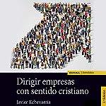Dirigir Empresas con Sentido Cristiano [Managing Companies with a Christian Sensibility] | Javier Echevarría