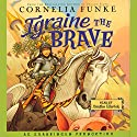 Igraine the Brave Audiobook by Cornelia Funke Narrated by Xanthe Elbrick
