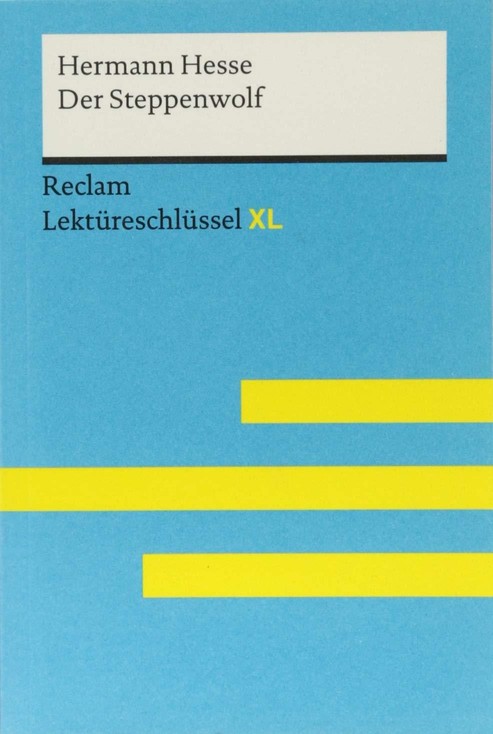 Der Steppenwolf von Hermann Hesse: Lektüreschlüssel mit Inhaltsangabe, Interpretation, Prüfungsaufgaben mit Lösungen, Lernglossar. (Reclam Lektüreschlüssel XL)