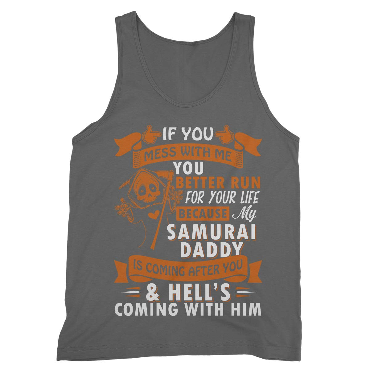 If You Mess with Me You Better Run for Your Life Because My Samurai Daddy Tank Tops