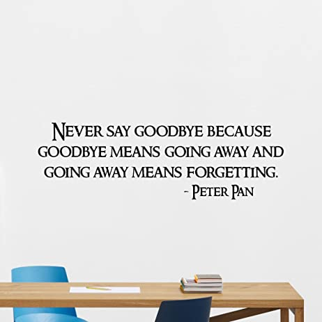 Peter Pan Wall Decal Never Say Goodbye Quotes Walt Disney Lettering Cartoons  Quote Print Vinyl Sticker