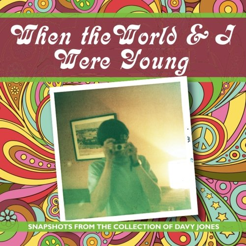 - When the world and I were young: Snapshots from the collection of Davy Jones