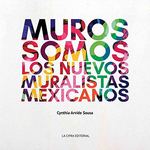 Muros Somos:  Los nuevos muralistas Mexicanos (Spanish Edition)