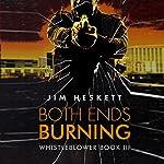Both Ends Burning: Whistleblower, Book 3 | Jim Heskett
