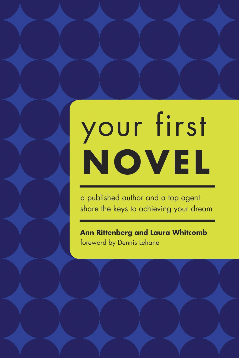 Your First Novel  Your First Novel A Published And A Top Agent Share The Keys To Achieving Your Dream