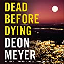 Dead Before Dying Audiobook by Deon Meyer Narrated by Simon Vance