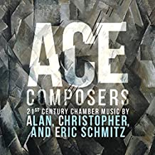 Ace Composers, 21st Century Chamber Music by Alan, Christopher & Eric Schmitz