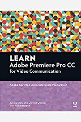 Learn Adobe Premiere Pro CC for Video Communication: Adobe Certified Associate Exam Preparation (Adobe Certified Associate (ACA)) Kindle Edition