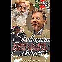 Sadhguru, Eckhart Tolle: karma, morte e reencarnação.: o confronto e a síntese das técnicas dos dois maiores mestres…