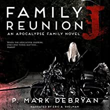 Family Reunion J: An Apocalypse Family, Book 2 Audiobook by P. Mark DeBryan Narrated by Eric A. Shelman