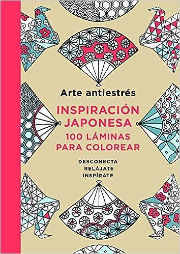 Arte antiestrés: Inspiración japonesa. 100 láminas para ...