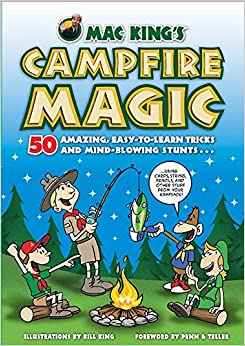 Bill King - Mac King's Campfire Magic: 50 Amazing, Easy-to-learn Tricks And Mind-blowing Stunts Using Cards, String, Pencils, And Other Stuff From Your Knapsack