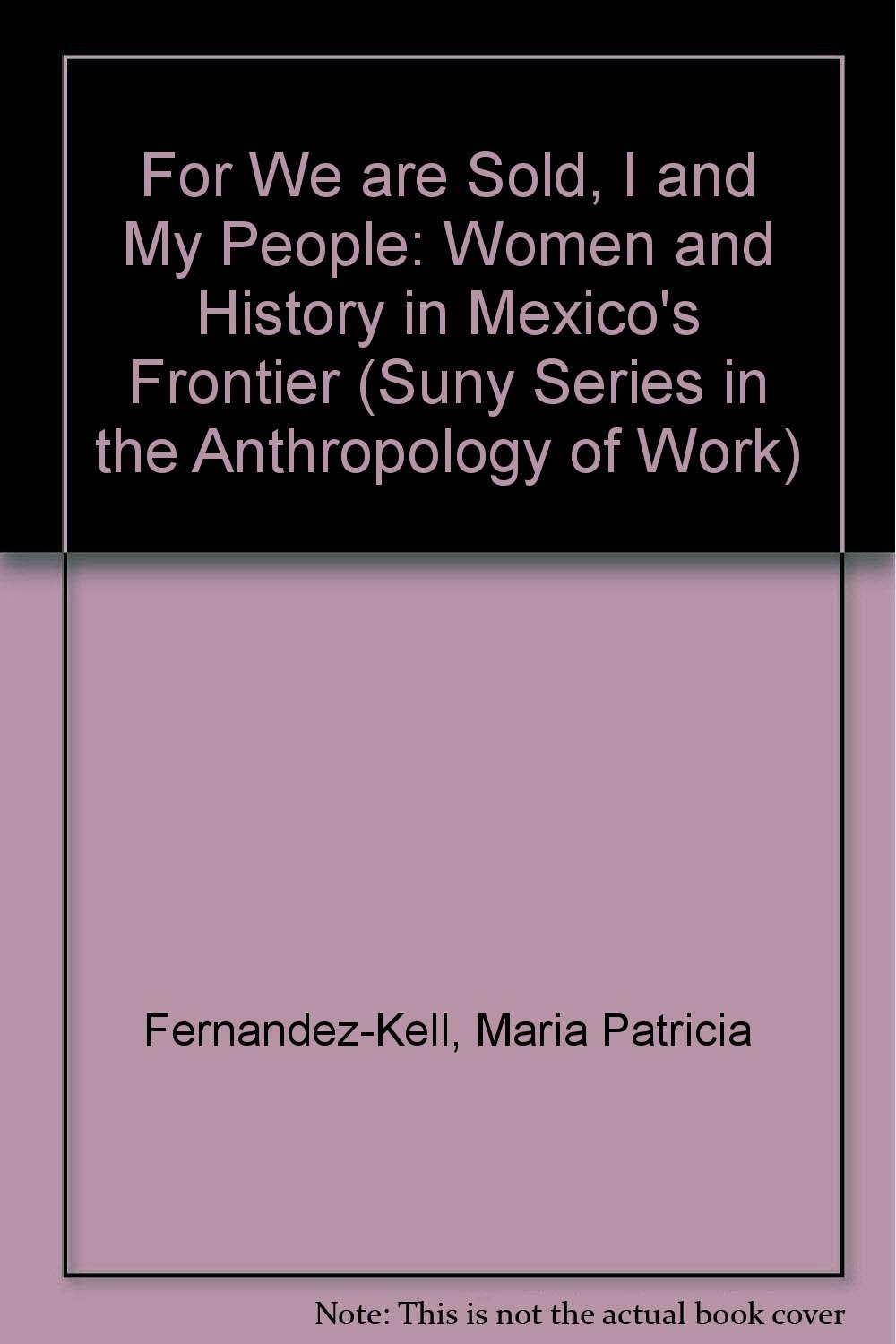 For We Are Sold, I and My People: Women and Industry in Mexico's Frontier (Suny Series in the Anthropology of Work)