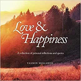 Love U0026 Happiness: A Collection Of Personal Reflections And Quotes: Yasmin  Mogahed: 9780998537306: Amazon.com: Books
